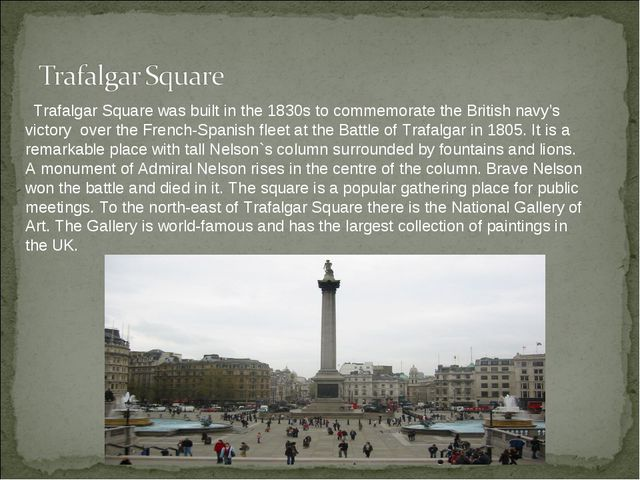 Trafalgar Square was built in the 1830s to commemorate the British navy's vi...