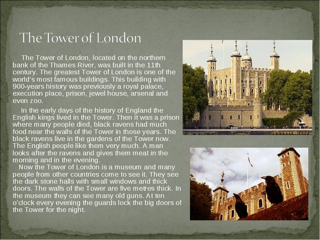 The Tower of London, located on the northern bank of the Thames River, was b...