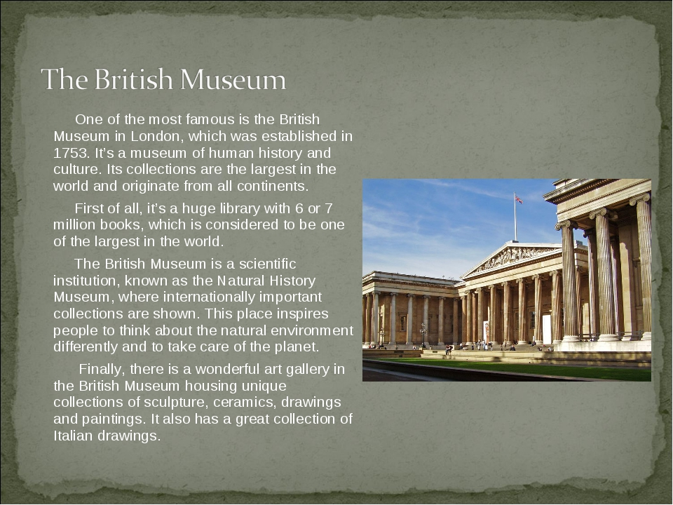 One of the most famous is the British Museum in London, which was establishe...