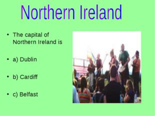 The capital of Northern Ireland is