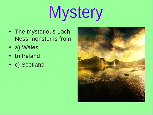 The mysterious Loch Ness monster is from