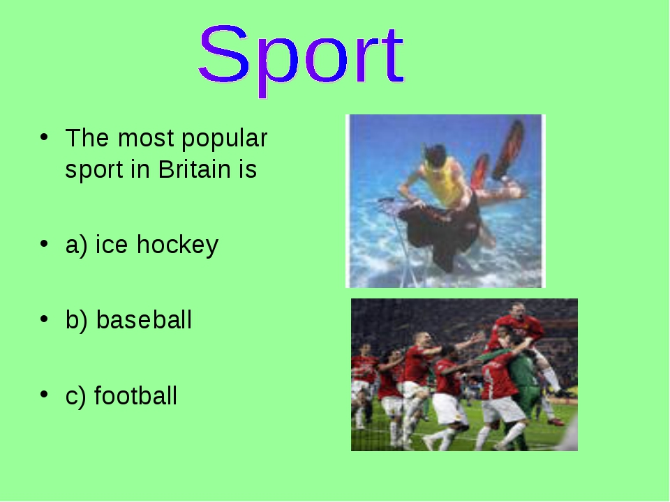 The most popular sport in Britain is