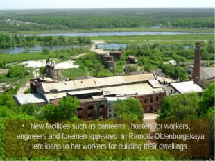 New facilities such as canteens , hostels for workers, engineers and foremen