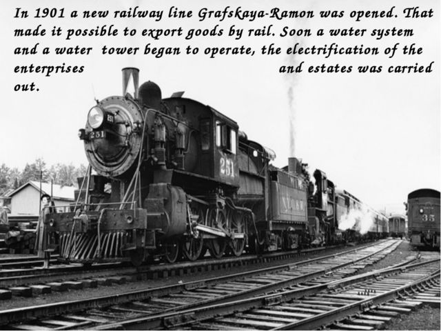 In 1901 a new railway line Grafskaya-Ramon was opened. That made it possible...