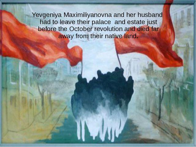 Yevgeniya Maximiliyanovna and her husband had to leave their palace and esta...