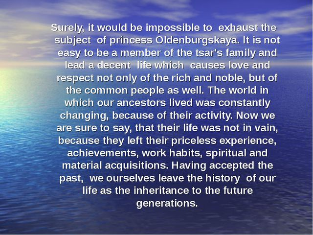 Surely, it would be impossible to exhaust the subject of princess Oldenburgsk...