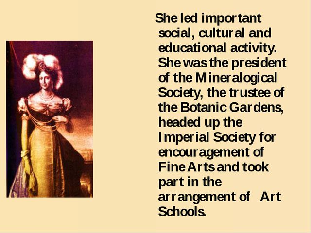She led important social, cultural and educational activity. She was the pre...