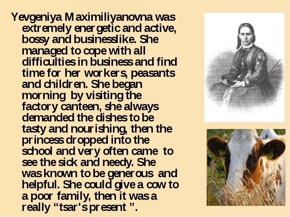 Yevgeniya Maximiliyanovna was extremely energetic and active, bossy and busin...