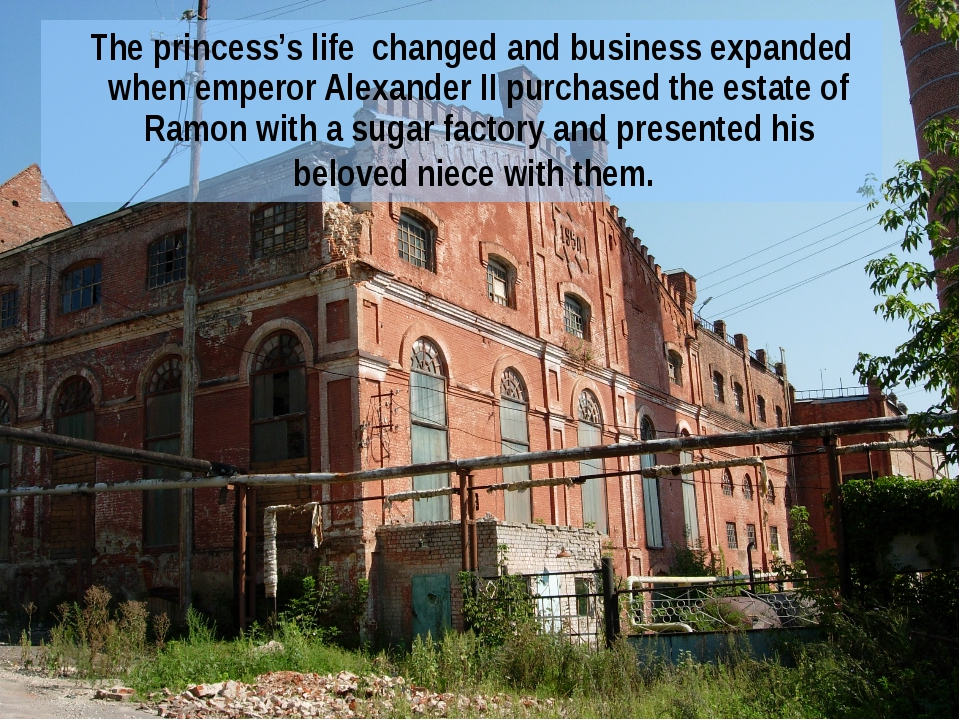 The princess's life changed and business expanded when emperor Alexander II...