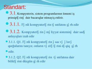 Standart: 3.1. Kompyuterin, sistem proqramlarının ümumi iş prinsiplərinə dair