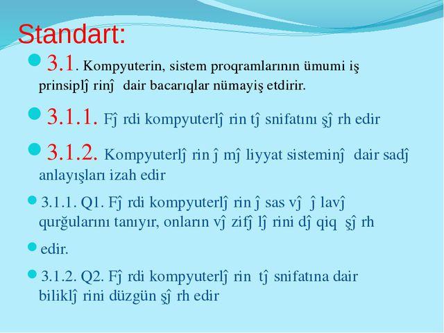 Standart: 3.1. Kompyuterin, sistem proqramlarının ümumi iş prinsiplərinə dair...