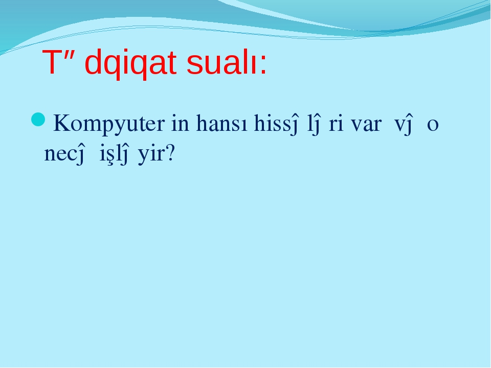 Tədqiqat sualı: Kompyuter in hansı hissələri var və o necə işləyir?