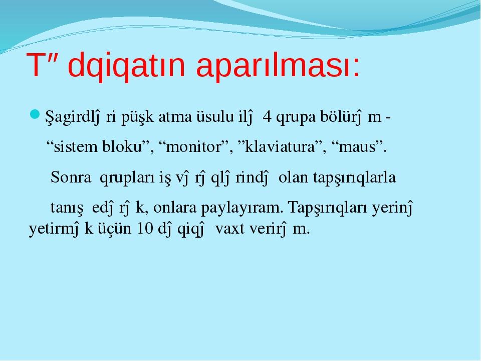 """Tədqiqatın aparılması: Şagirdləri püşk atma üsulu ilə 4 qrupa bölürəm - """"sist..."""