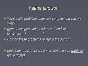 Father and son What acute problems does this song remind you of? Why? (genera