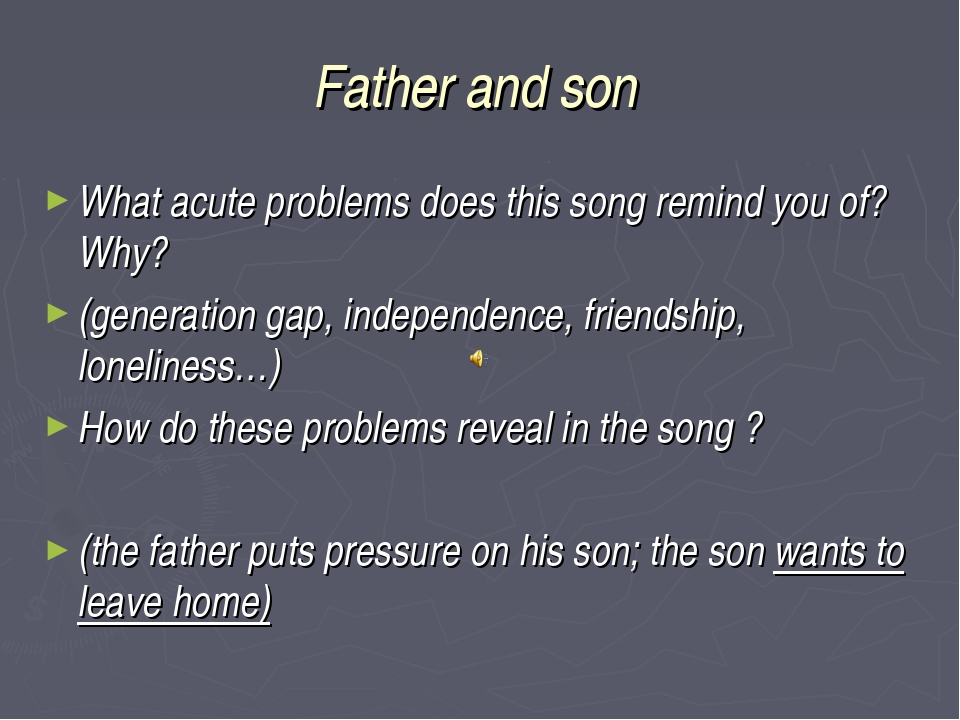 Father and son What acute problems does this song remind you of? Why? (genera...