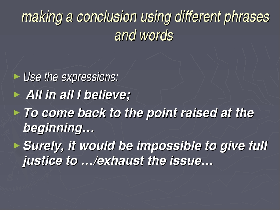 making a conclusion using different phrases and words Use the expressions: Al...