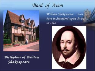 Bard of Avon William Shakespeare was born in Stratford-upon-Avon in 1564. Bir