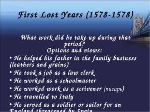 First Lost Years (1578-1578) What work did he take up during that period? Opt
