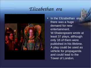 Elizabethan era In the Elizabethan era there was a huge demand for new entert