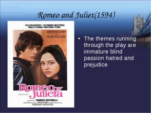 Romeo and Juliet(1594) The themes running through the play are immature blind