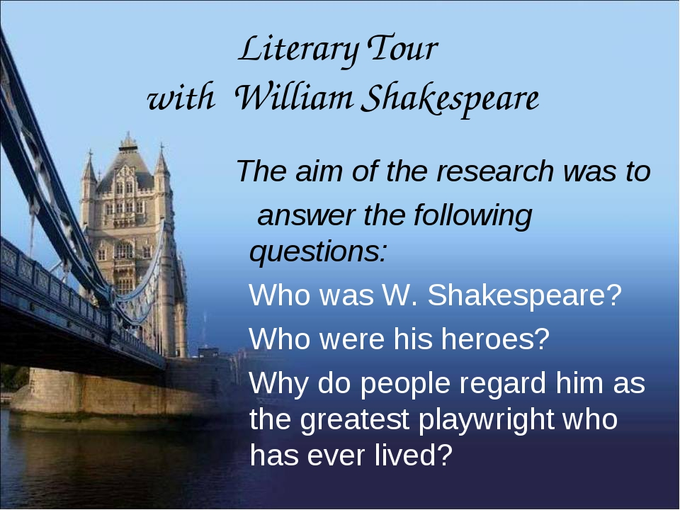 Literary Tour with William Shakespeare The aim of the research was to answer...