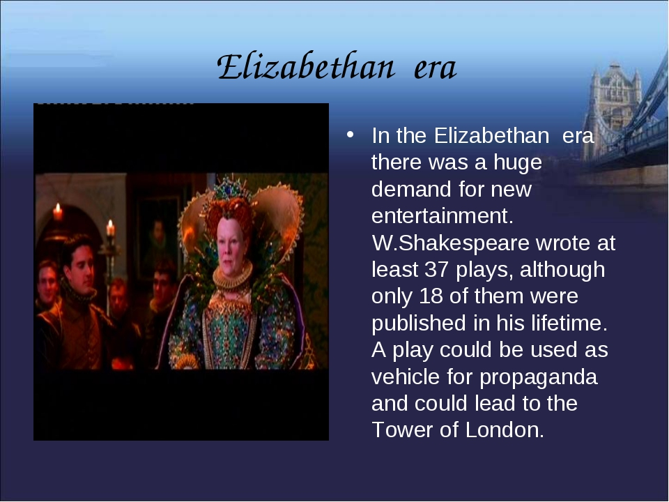 Elizabethan era In the Elizabethan era there was a huge demand for new entert...