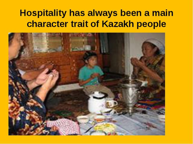 Hospitality has always been a main character trait of Kazakh people