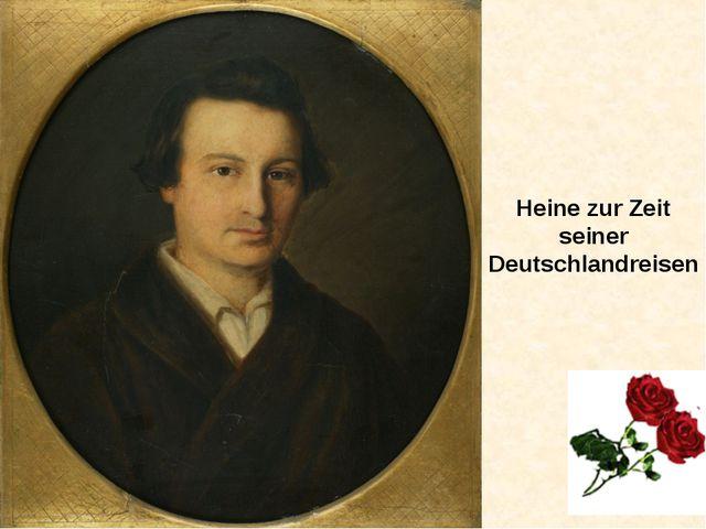 Heine zur Zeit seiner Deutschlandreisen