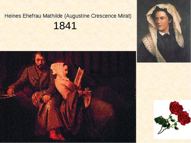 Heines Ehefrau Mathilde (Augustine Crescence Mirat) 1841 1841