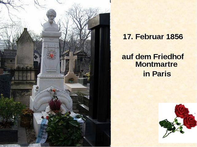 17. Februar 1856 auf dem Friedhof Montmartre in Paris