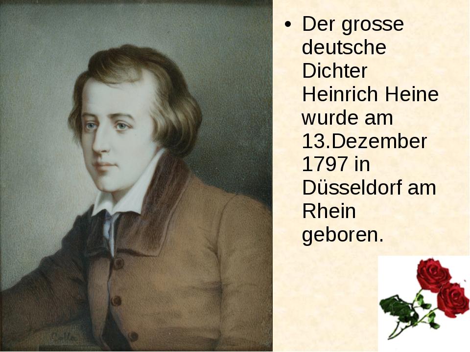 Der grosse deutsche Dichter Heinrich Heine wurde am 13.Dezember 1797 in Düsse...