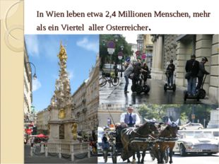 In Wien leben etwa 2,4 Millionen Menschen, mehr als ein Viertel aller Osterre