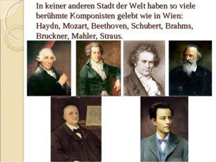 In keiner anderen Stadt der Welt haben so viele berühmte Komponisten gelebt w