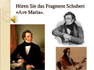 Hören Sie das Fragment Schubert «Ave Maria».