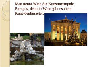 Man nennt Wien die Kunstmetropole Europas, denn in Wien gibt es viele Kunstde