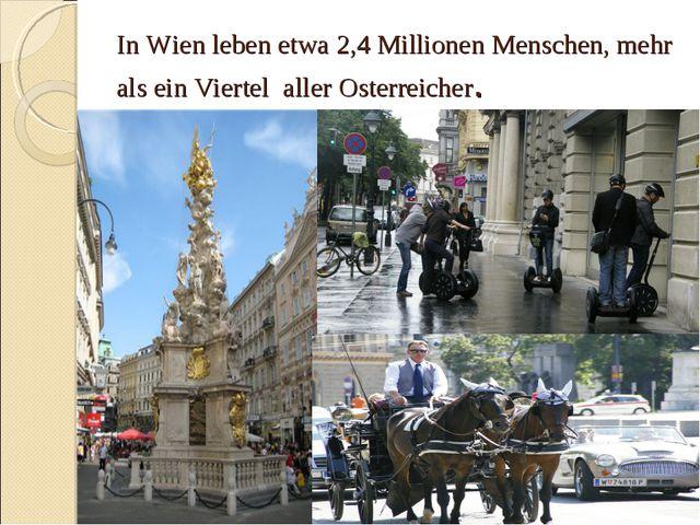 In Wien leben etwa 2,4 Millionen Menschen, mehr als ein Viertel aller Osterre...
