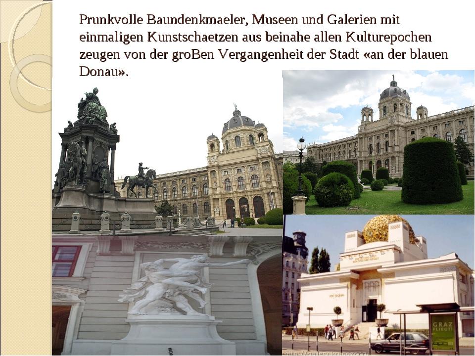 Prunkvolle Baundenkmaeler, Museen und Galerien mit einmaligen Kunstschaеtzen...