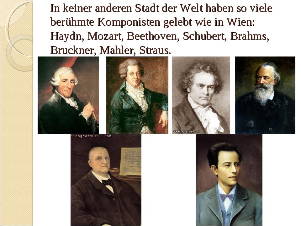 In keiner anderen Stadt der Welt haben so viele berühmte Komponisten gelebt w...