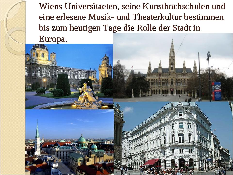 Wiens Universitaeten, seine Kunsthochschulen und eine erlesene Musik- und The...