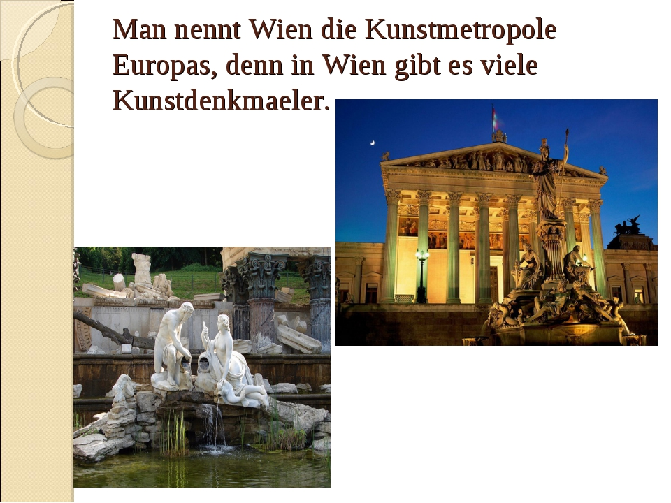 Man nennt Wien die Kunstmetropole Europas, denn in Wien gibt es viele Kunstde...