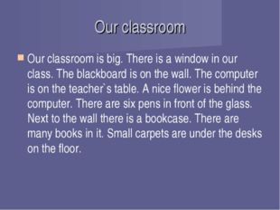 Our classroom Our classroom is big. There is a window in our class. The black