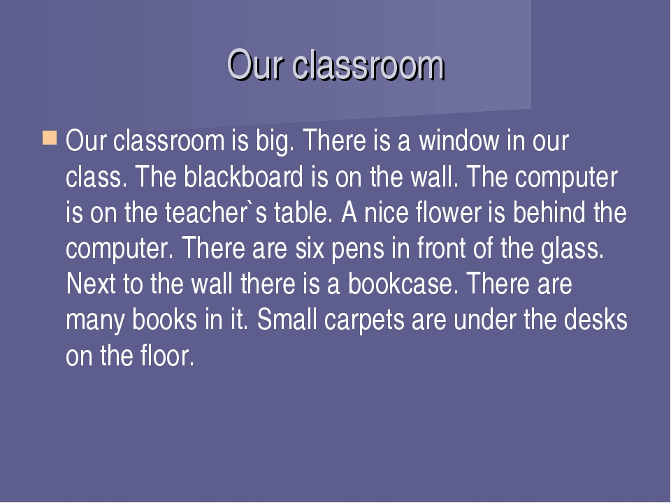 Our classroom Our classroom is big. There is a window in our class. The black...