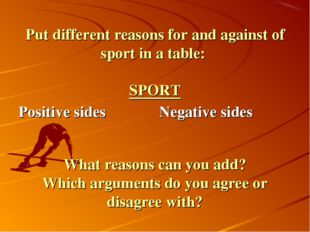 Put different reasons for and against of sport in a table: SPORT What reasons