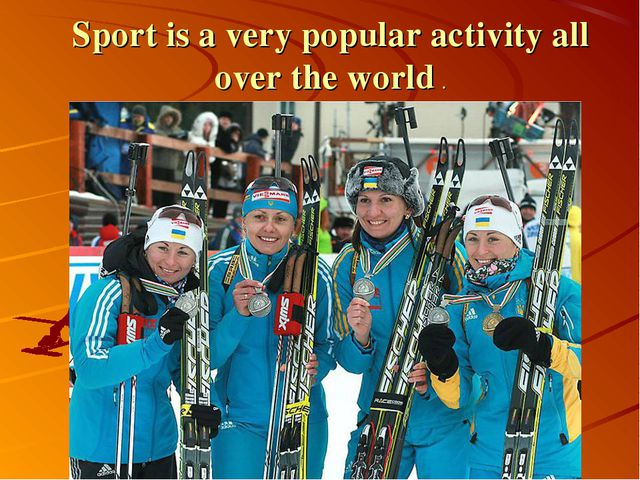 Sport is a very popular activity all over the world .