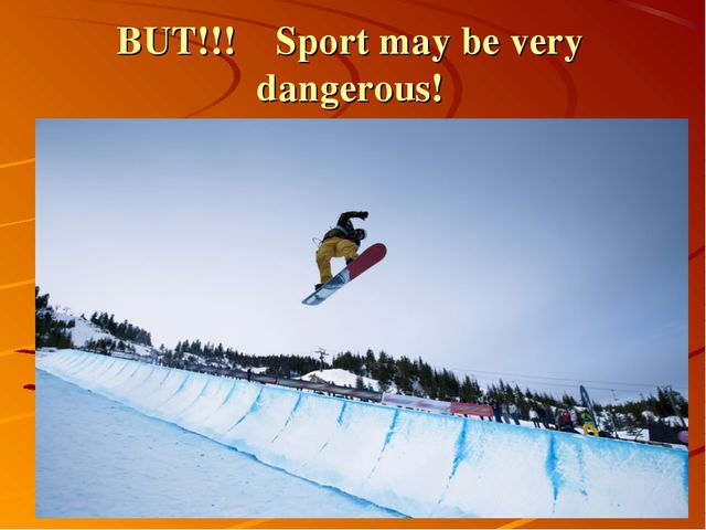 BUT!!! Sport may be very dangerous!