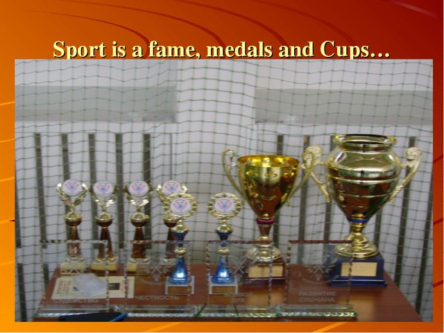 Sport is a fame, medals and Cups…