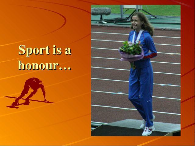 Sport is a honour…