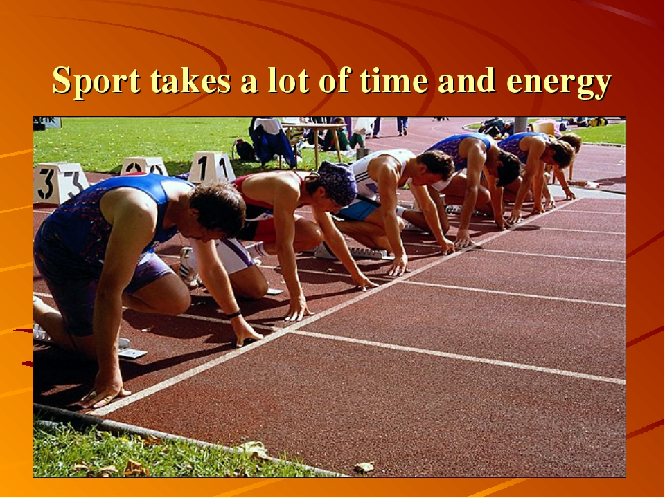 Sport takes a lot of time and energy