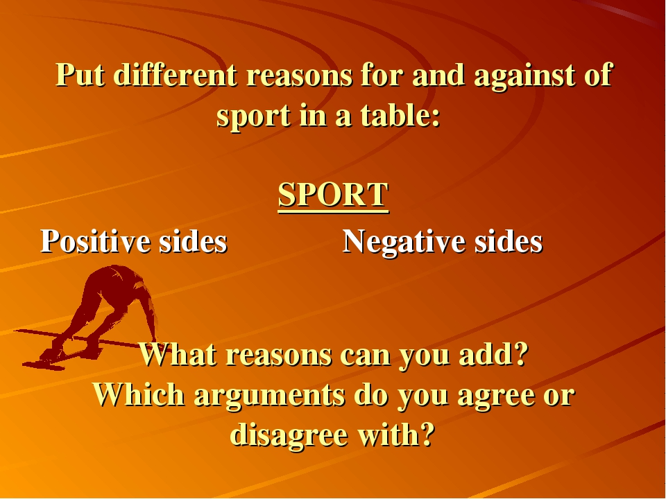 Put different reasons for and against of sport in a table: SPORT What reasons...