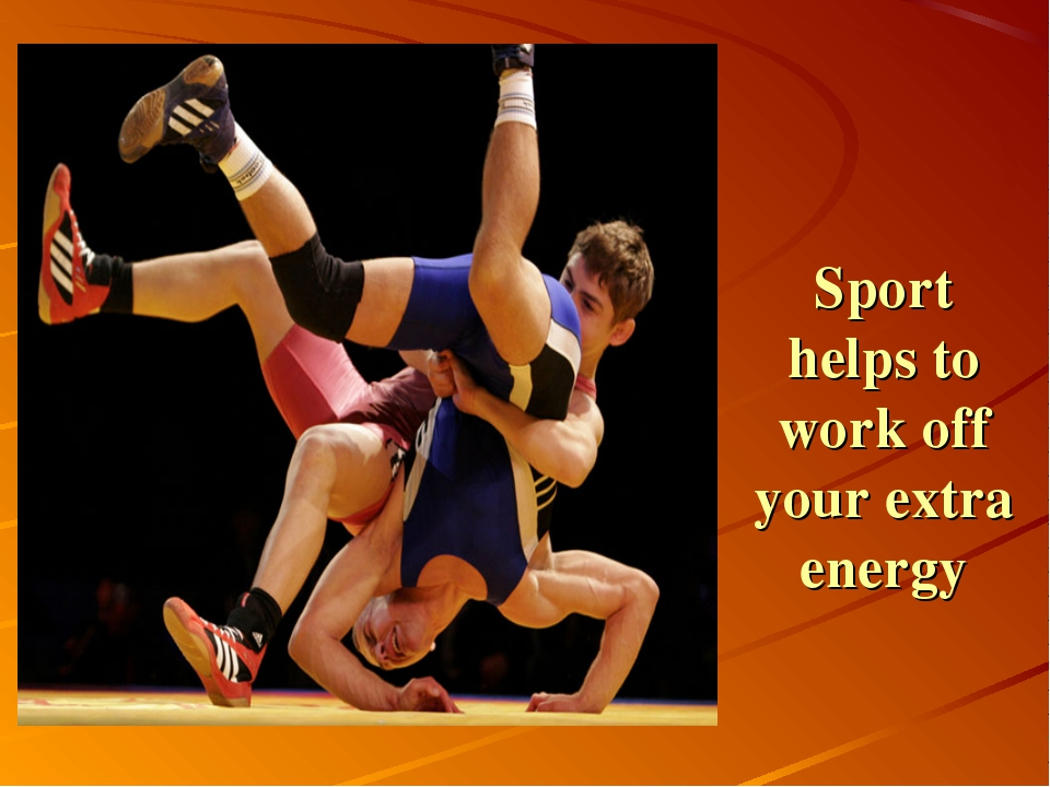 Sport helps to work off your extra energy